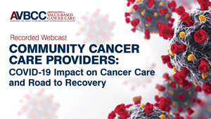 May 5, 2020: Community Cancer Care Providers: COVID-19 Impact on Cancer Care and Road to Recovery