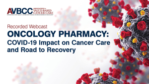 May 7, 2020: Oncology Pharmacy: COVID-19 Impact on Cancer Care and Road to Recovery