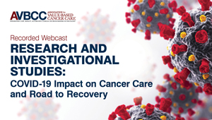 May 12, 2020: Research and Investigational Studies: COVID-19 Impact on Cancer Care and Road to Recovery