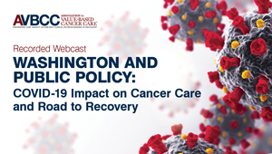 May 20, 2020: Washington and Public Policy: COVID-19 Impact on Cancer Care and Road to Recovery