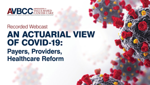 May 27, 2020: An Actuarial View of COVID-19: Payers, Providers, Healthcare Reform: COVID-19 Impact on Cancer Care and Road to Recovery