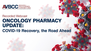 July 21, 2020: Oncology Pharmacy Update: COVID-19 Recovery, the Road Ahead