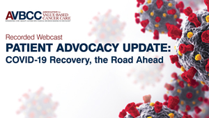 July 22, 2020: Patient Advocacy Update: COVID-19 Recovery, the Road Ahead