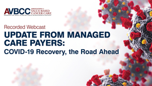 July 28, 2020: Update from Managed Care Payers: COVID-19 Recovery, the Road Ahead