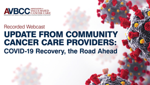 July 30, 2020: Update from Community Cancer Care Providers: COVID-19 Recovery, the Road Ahead
