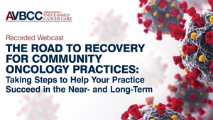August 26, 2020: The Road to Recovery for Community Oncology Practices: COVID-19 Recovery, the Road Ahead